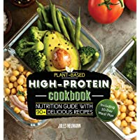 Plant-Based High-Protein Cookbook: Nutrition Guide With 90+ Delicious Recipes (Including 30-Day Meal Plan)