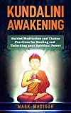 Kundalini Awakening: Guided Meditation and Chakra Practices for Healing and Unlocking Your Spiritual Power (English Edition)