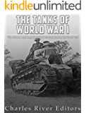 The Tanks of World War I: The History and Legacy of Tank Warfare during the Great War