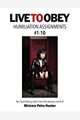 Humiliation Assignments #1-10 (Live To Obey: Humiliation Assignments) Kindle Edition