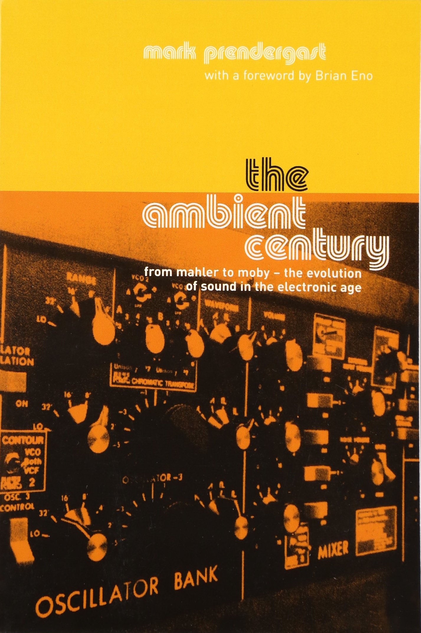 The Ambient Century: From Mahler to Moby - The Evolution of Sound in the Electronic Age