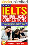 Ielts Writing Task 2 Corrections: Most Common Mistakes Students Make And How To Avoid Them (Book 1)