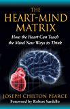 The Heart-Mind Matrix: How the Heart Can Teach the Mind New Ways to Think (English Edition)