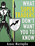What Super Traders Don't Want You To Know