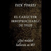 El Carácter Irreprochable de Dios: ¿Qué maldad hallaron en Mí? (Spanish Edition)
