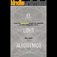 El líder Algorítmico: Cómo ser inteligente cuando las máquinas son más inteligentes que usted