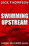 Swimming Upstream (Raja Williams Mystery Thriller Series Book 3)