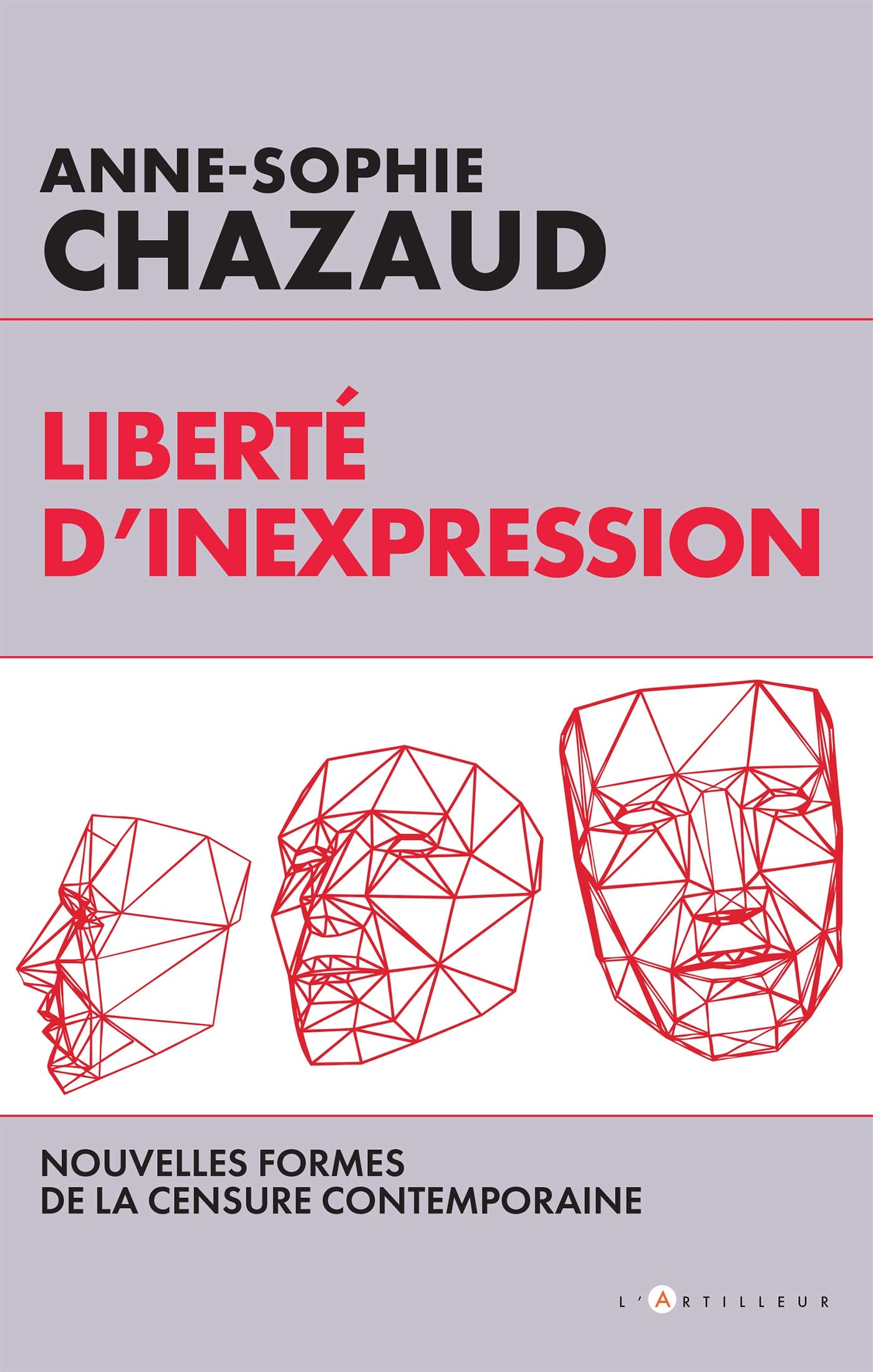 Liberté d'inexpression: Des formes contemporaines de la censure: Amazon.fr:  Chazaud, Anne-Sophie: Livres