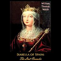 Isabella of Spain: The Last Crusader