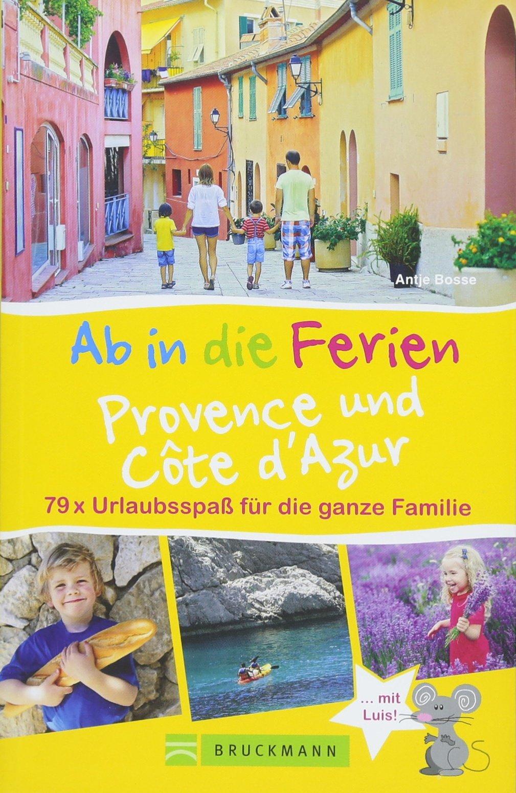 Bruckmann Reiseführer: Ab in die Ferien Provence und Côte d'Azur. 79x Urlaubsspaß für die ganze Familie. Ein Familienreiseführer mit Insidertipps für den perfekten Urlaub mit Kindern. NEU 2018
