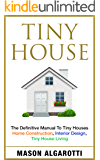 Tiny House: The Definitive Manual To Tiny Houses: Home Construction, Interior Design, Tiny House Living (English Edition)