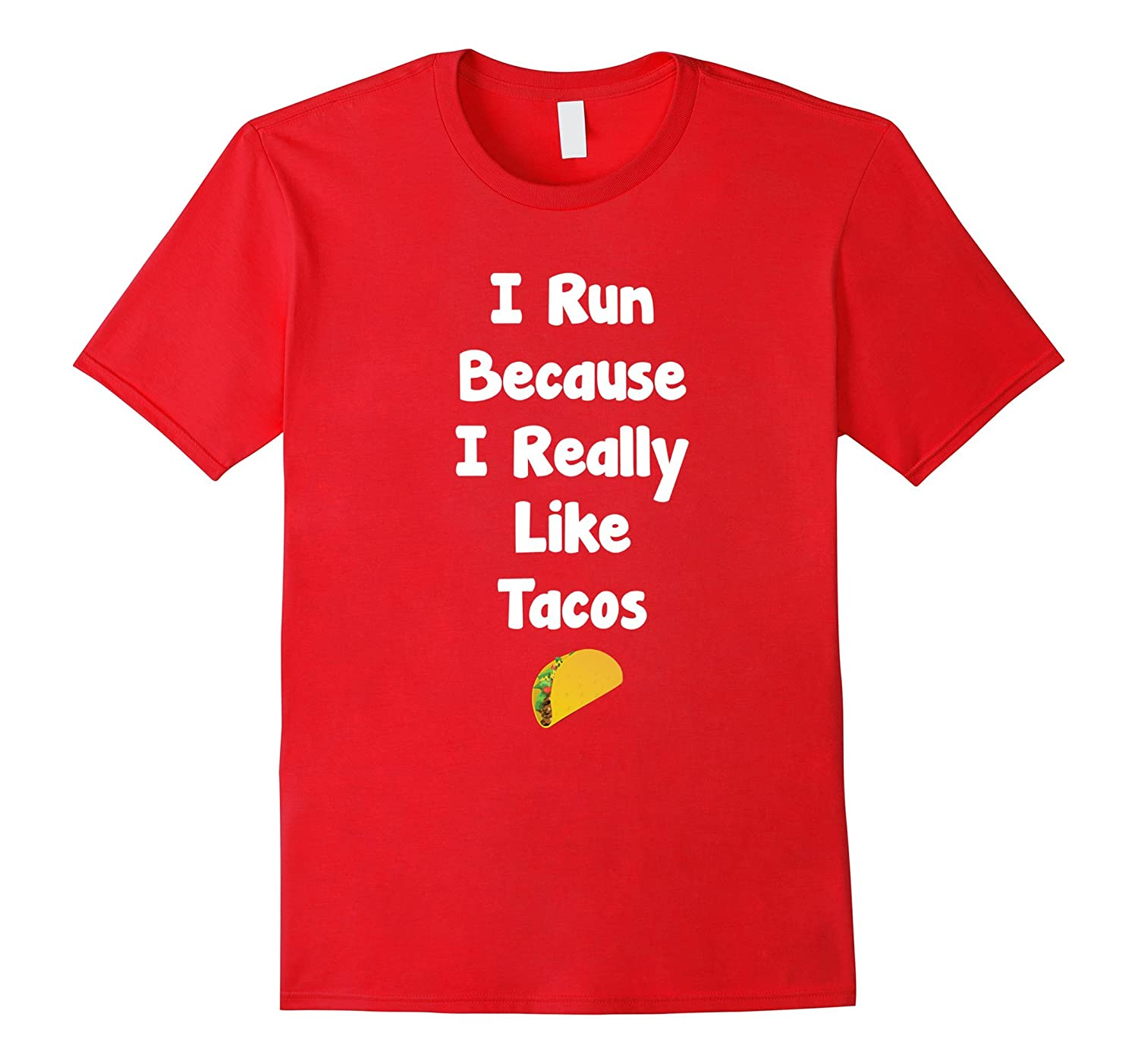 I Run Because I Really Like Tacos Mexican Food T-Shirt-TD