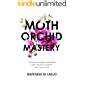 Moth Orchid Mastery: The Novice's Guide To Mastering Moth Orchid Culture In Less Than 1 Hour (English Edition)