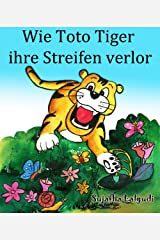 Kinderbuch: Wie Toto Tiger ihre Streifen verlor: Der Kinderbuch zum Lesen und Vorlesen. (Illustrierte Kinderbuch Bilderbuch von 4-8 Jahren) Gute nacht ... books in German 3) (German Edition) Kindle Edition