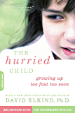 The Hurried Child, 25th anniversary edition: Growing Up Too Fast Too Soon