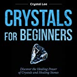 Crystals for Beginners: Discover the Healing