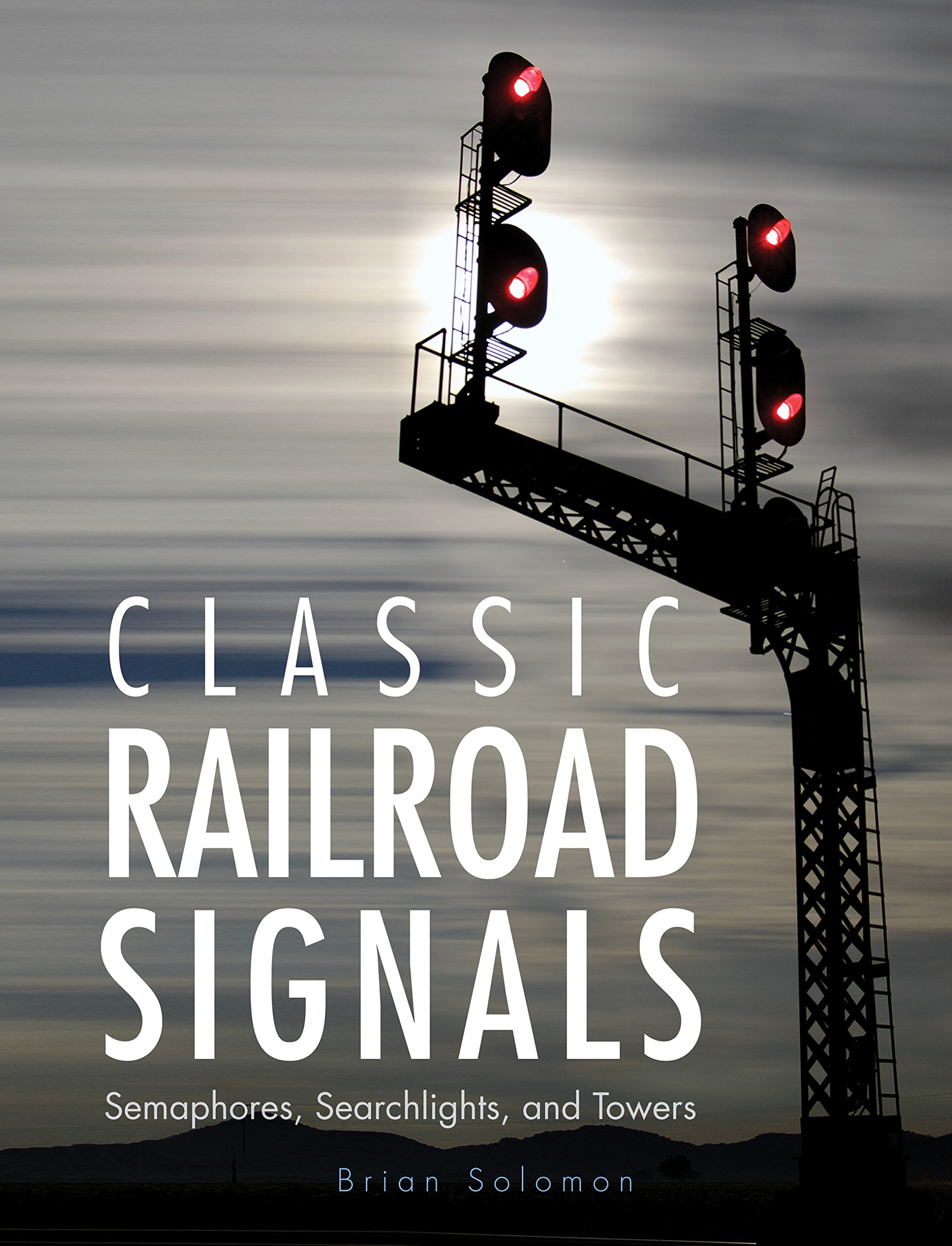 Read Online Classic Railroad Signals: Semaphores, Searchlights, and Towers pdf epub