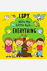 I Spy With My Little Eye Everything A-Z: A Fun Guessing Game Book For 2-7 Year Olds | Fun Activity Picture Book For Kids |  Perfect Gift For Boys and Girls Kindle Edition