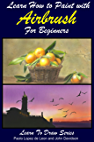 Learn How to Paint with Airbrush For Beginners (Learn to Draw Books Series Book 34)