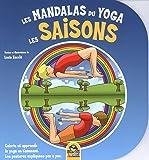 Les mandalas du Yoga : Les saisons - Colorie et apprends le yoga en t'amusant - Les postures expliquées pas à pas