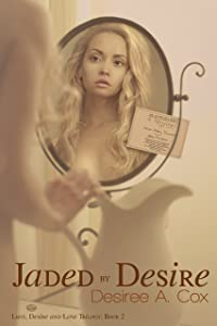 Jaded By Desire (Lust, Desire, and Love Trilogy Book 2)