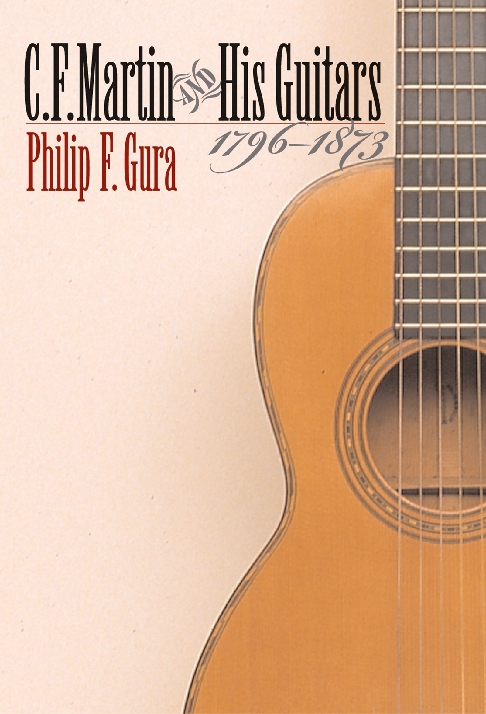 C. F. Martin and His Guitars, 1796-1873 (H. Eugene and Lillian Youngs Lehman Series) by The University of North Carolina Press