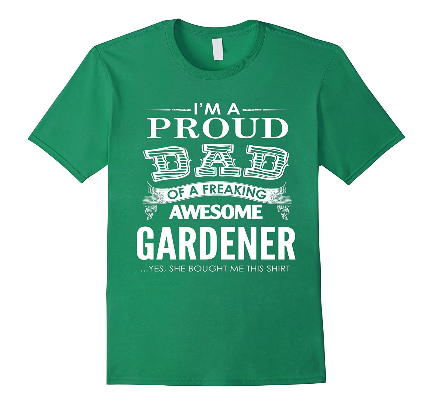 Im a proud dad of a freaking Awesome Gardener T-shirt-TD