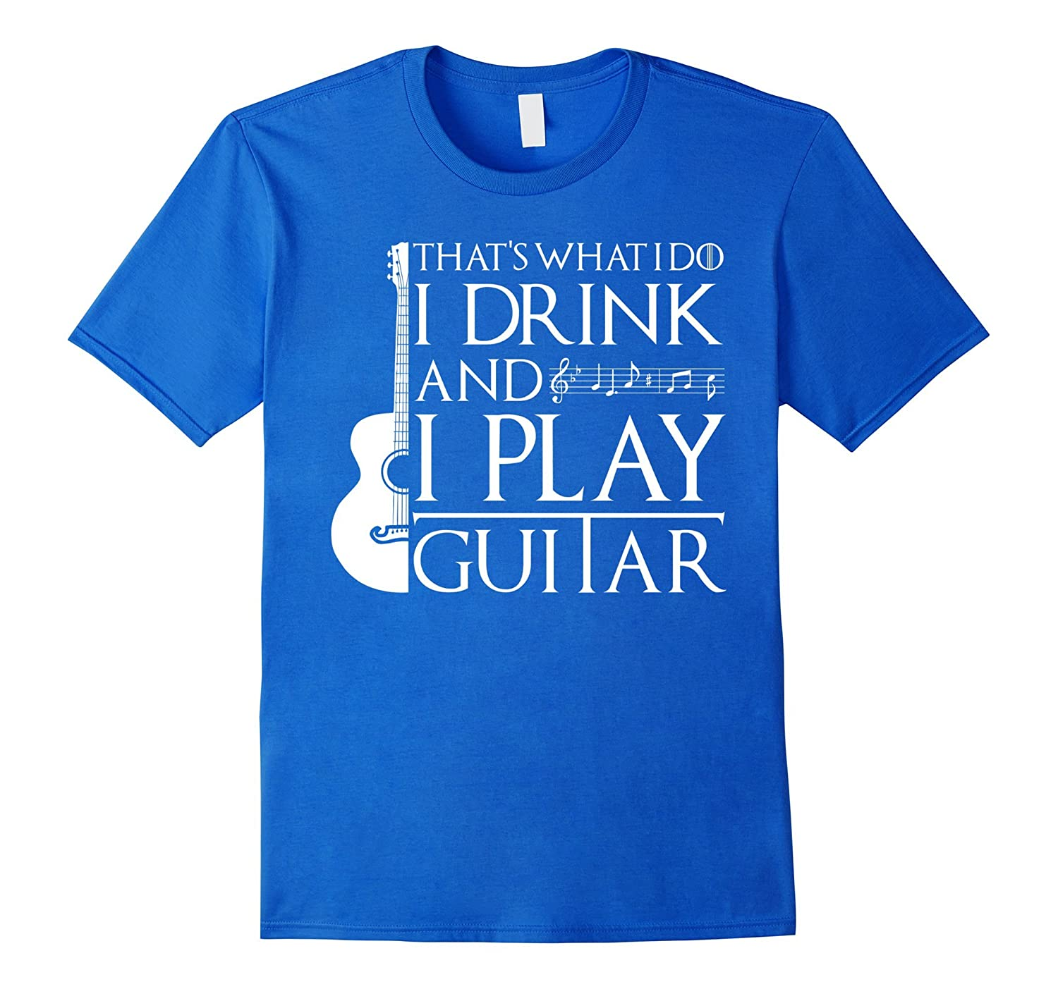 That's What I Do T-Shirt I Drink And I Play Guitar