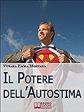 Il Potere Dell'Autostima. Come Raggiungere e Potenziare una Piena Realizzazione di Sé. (Ebook Italiano - Anteprima Gratis): Come Raggiungere e Potenziare una Piena Realizzazione di Sé