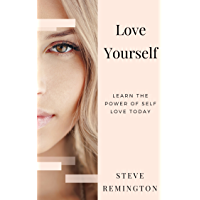 Love Yourself: Understand How Self Love Can Change Your Life and Make You Successful: Learn the Power of Self Love Today (English Edition)