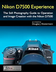 Nikon D7500 Experience - The Photography Guide to Operation and Image Creation with the Nikon D7500