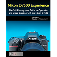 Nikon D7500 Experience - The Still Photography Guide to Operation and Image Creation with the Nikon D7500 book cover