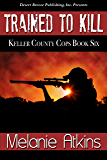 Trained to Kill (Keller County Cops Book 6)