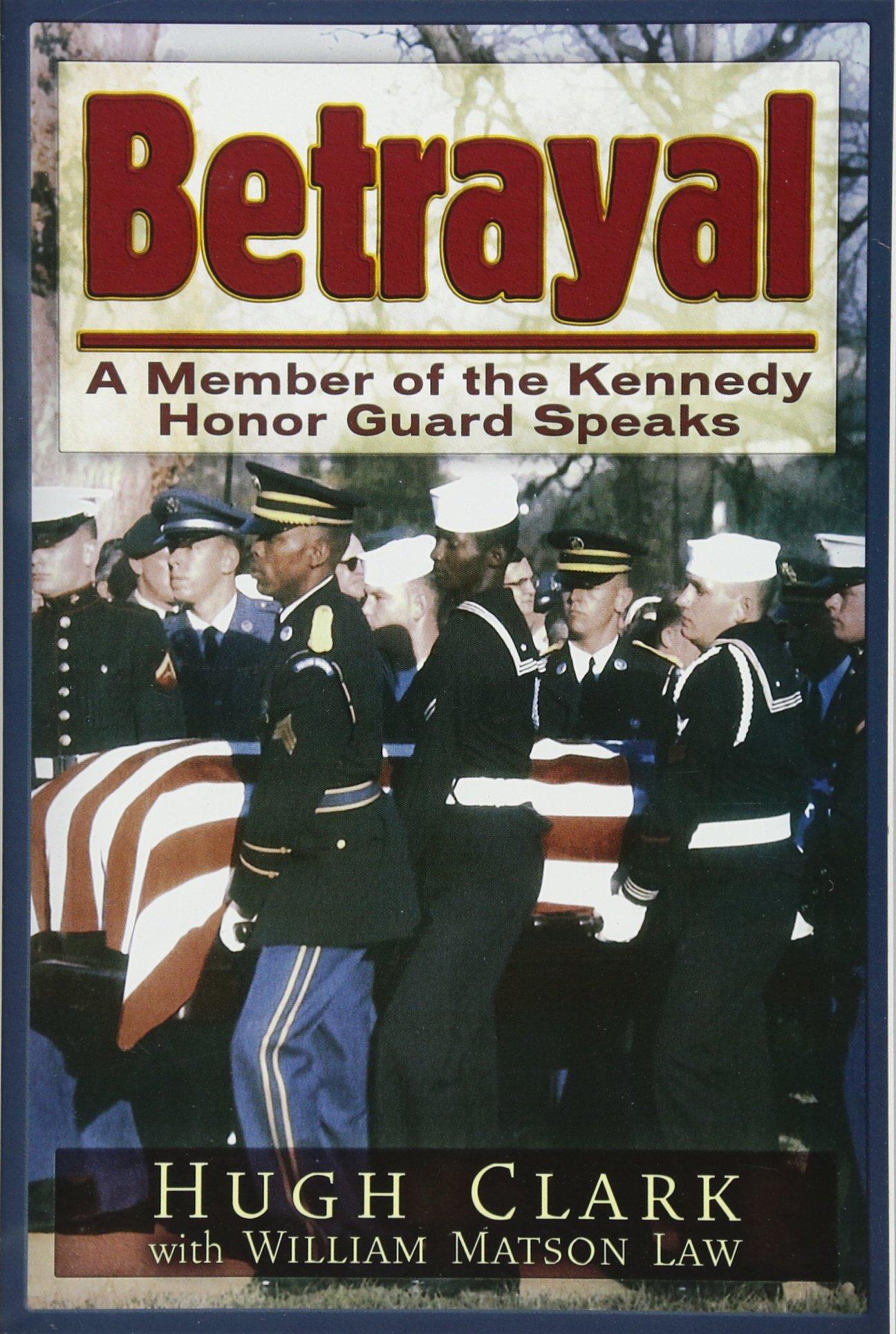 Read Online Betrayal: A JFK Honor Guard Speaks PDF