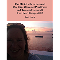 The Mini-Guide to Cozumel Day Trips (Cozumel Pearl Farm and Temazcal Cozumel) from Pearl Escapes 2015 (English Edition)
