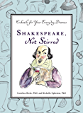 Shakespeare, Not Stirred: Cocktails for Your Everyday Dramas