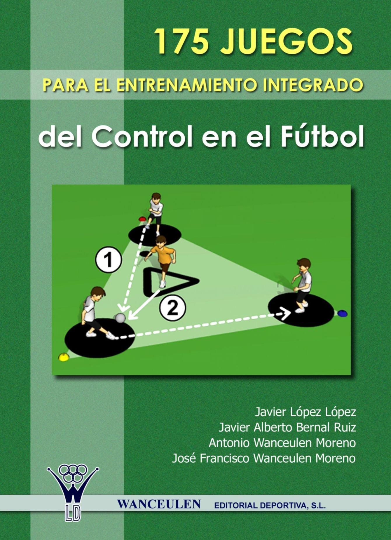 175 Juegos Para El Entrenamiento Integrado Del Control En El Futbol (Spanish Edition)