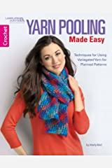 Yarn Pooling Made Easy: Techniques for Using Variegated Yarn for Planned Patterns (Crochet) Paperback