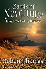 Sands Of Nevertime (The Last Elf Prophecy Book 1) Kindle Edition