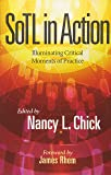 SoTL in Action: Illuminating Critical Moments of Practice (New Pedagogies and Practices for Teaching in Higher Education)