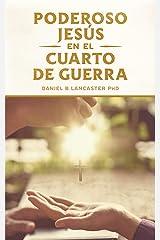 El Poderoso Jesús en el Cuarto de Guerra: Escucha el Llamado de Jesús a Cambiar tu vida (Plan de Batalla Espiritual para la Oración nº 3) (Spanish Edition) eBook Kindle