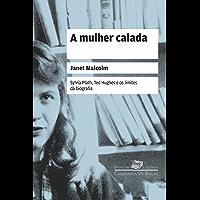 A mulher calada: Sylvia Plath, Ted Hughes e os limites da biografia (Coleção Jornalismo Literário)