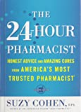 The 24-Hour Pharmacist: Honest Advice and Amazing Cures from America's Most Trusted Pharmacist