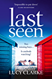 Last Seen: A summer thriller full of secrets and twists, a gripping read for 2017!