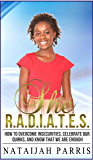 She RADIATES: How to Overcome Insecurities, Celebrate Our Quirks, and Know That We Are Enough.