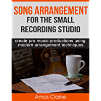 Song Arrangement for the Small Recording Studio: Create pro music productions using modern arrangement techniques book cover
