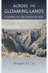 Across the Gloaming Lands: A Novel of the Exiles of Aur Kindle Edition