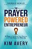 The Prayer Powered Entrepreneur: 31 Days to Building Your Business with Less Stress and More Joy