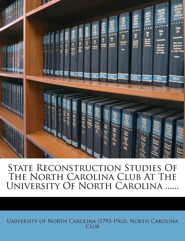 Read Online State Reconstruction Studies Of The North Carolina Club At The University Of North Carolina ...... PDF