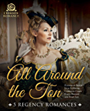All Around the Ton: 5 Regency Romances (English Edition)